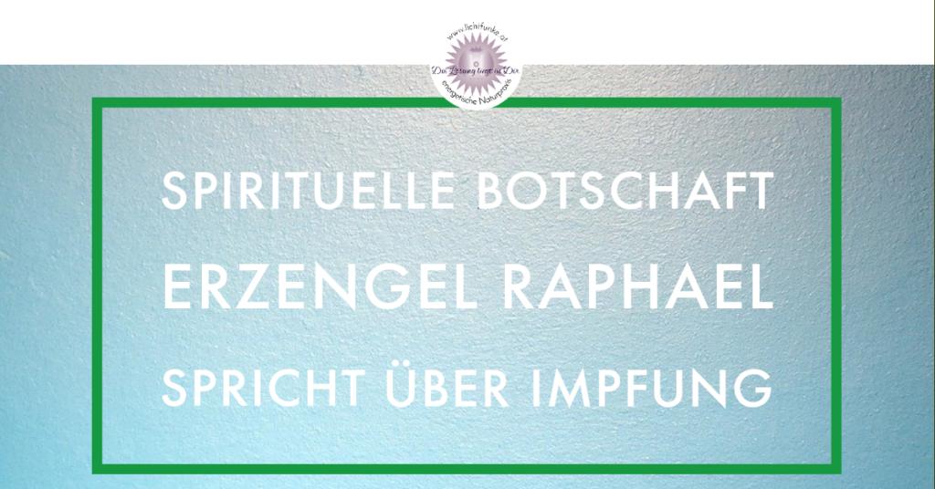 ERZENGEL RAPHAEL über die Impfung.